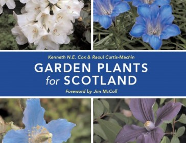 Everything for the Scottish Gardener, climate, soils, trees, shrubs, perennials, fruit